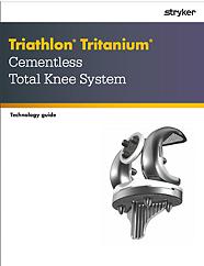Triathlon Tritanium Cementless Total Knee System Technology Guide
