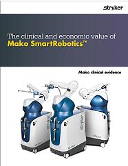 The clinical and economic value of Mako SmartRobotics clinical evidence